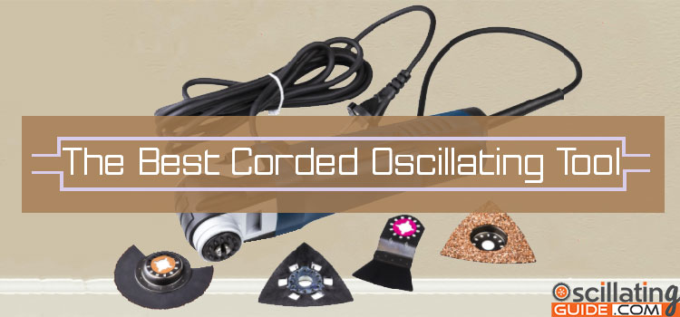 Best Corded Oscillating Tool