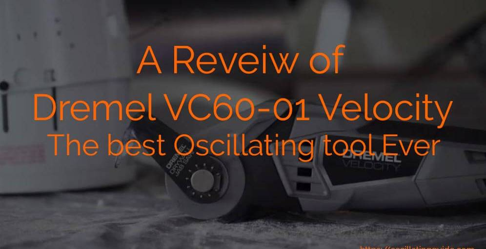 A reveiw of dremel velocity the best oscillating tool ever