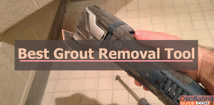 best grout removal tool not manual tools but power tools. Black Bedroom Furniture Sets. Home Design Ideas