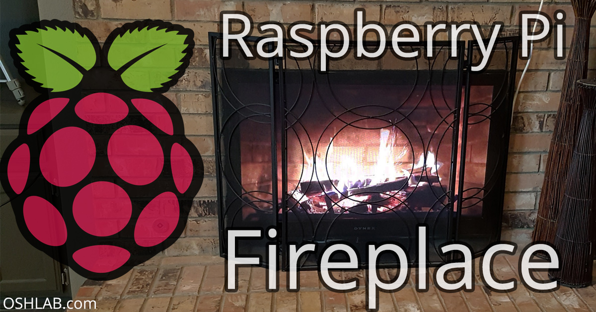 Raspberry Pi Fireplace Video Looper (Pireplace) - OSH Lab