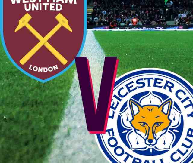 West Ham V Leicester City