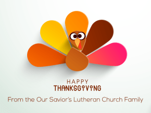 Happy Thanksgiving from the Our Savior's Lutheran Church Family