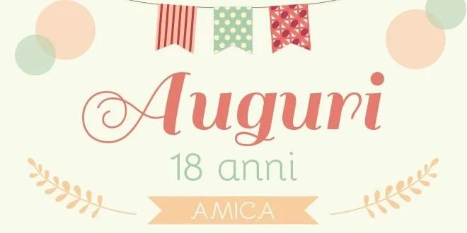Auguri 18 Anni Le Migliori Frasi Da Fare Per Il Buon Compleanno