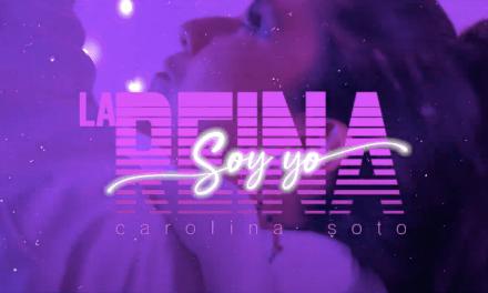 «La Reina Soy yo» EL NUEVO SINGLE DE CAROLINA SOTO
