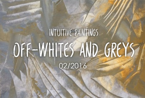Intuitive Paintings: Off-Whites and Greys