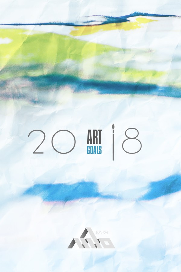 New Art Goals 2018 and Art Goals 2017 in Review