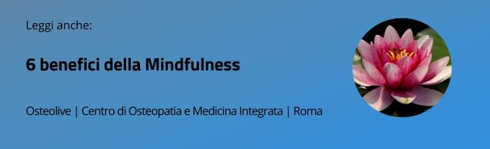 Leggi anche 6 benefici di mindfulness