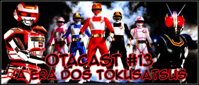 Otacast #13 – A Era dos Tokusatsus