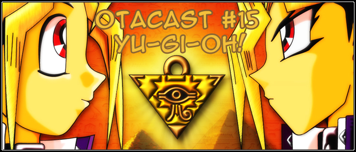 Otacast #15 – Yu-Gi-Oh – Monstros de Duelo
