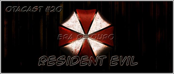Otacast #20 – Resident Evil – Era de Ouro