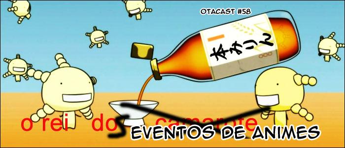 Otacast #58 – O Rei dos eventos de Anime