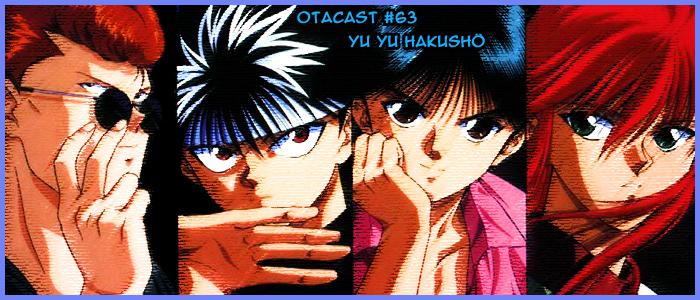 Otacast #63 – YuYu Hakusho