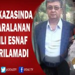 TRAFİK KAZASINDA AĞIR YARALANAN ESNAF HAYATINI KAYBETTİ