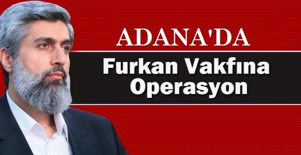 ADANA'DA FURKAN VAKFI'NA OPERASYON YAPILDI