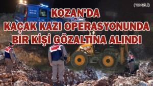 KOZAN'DA KAÇAK KAZI OPERASYONUN'DA BİR KİŞİ GÖZALTINA ALINDI 4 KİŞİ ARANIYOR