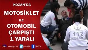 KOZAN'DA MOTOSİKLET İLE OTOMOBİL ÇARPIŞTI, 1 YARALI