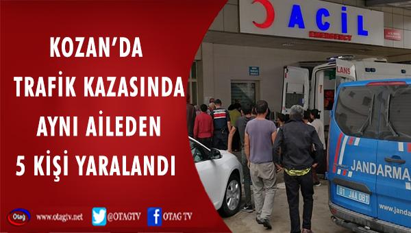 KOZAN'DA MEYDANA GELEN TRAFİK KAZASINDA 5 KİŞİ YARALANDI