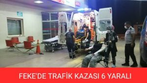 FEKE'DE TRAFİK KAZASI 6 KİŞİ YARALANDI