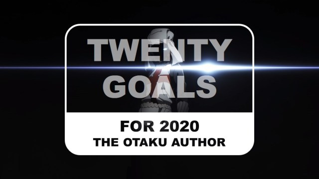 The Otaku Author Twenty Goals for 2020