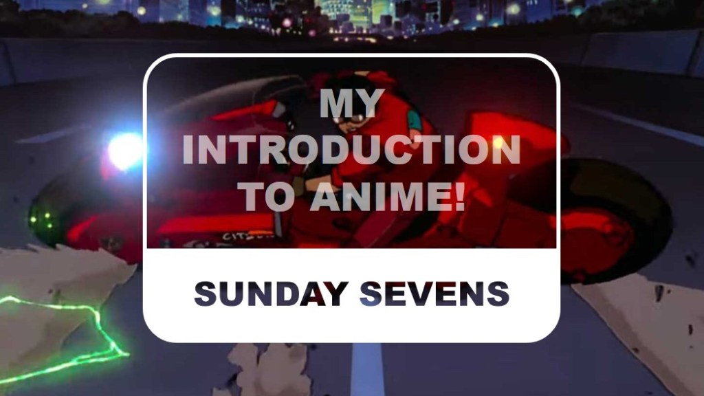 The Otaku Author Sunday Sevens My Introduction to Anime
