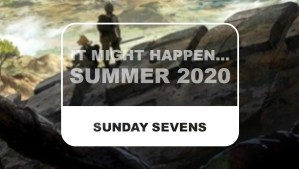 The Otaku Author Sunday Sevens It Might Happen Summer 2020