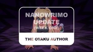 The Otaku Author NaNoWriMo Update Week One