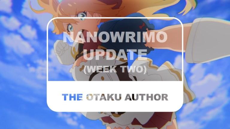 The Otaku Author NaNoWriMo Update Week Two