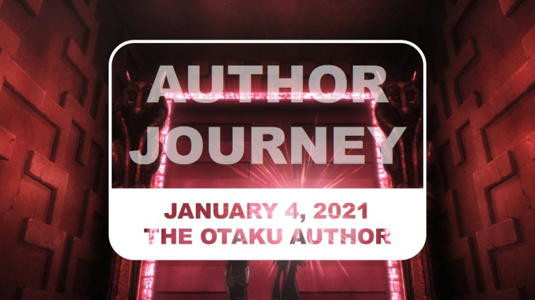 The Otaku Author Journey January 4 2021