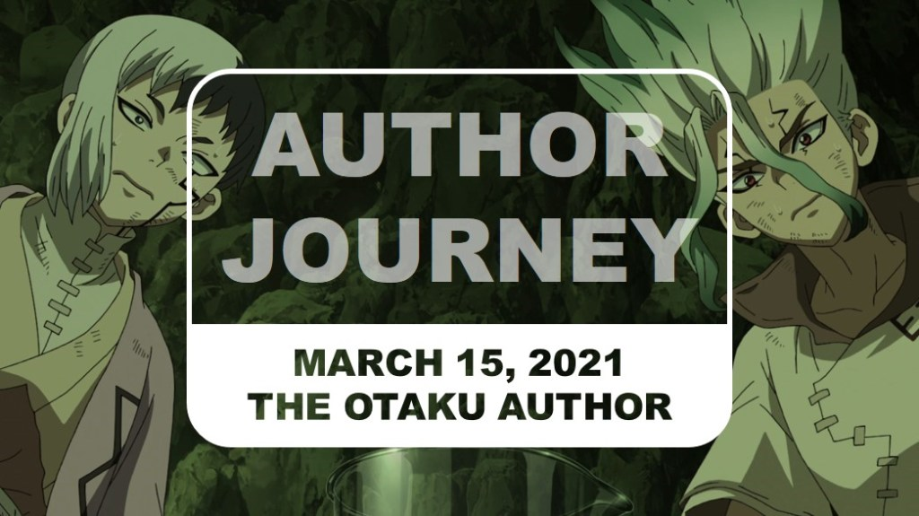 The Otaku Author Journey March 15 2021