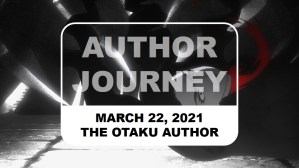 The Otaku Author Journey March 22 2021