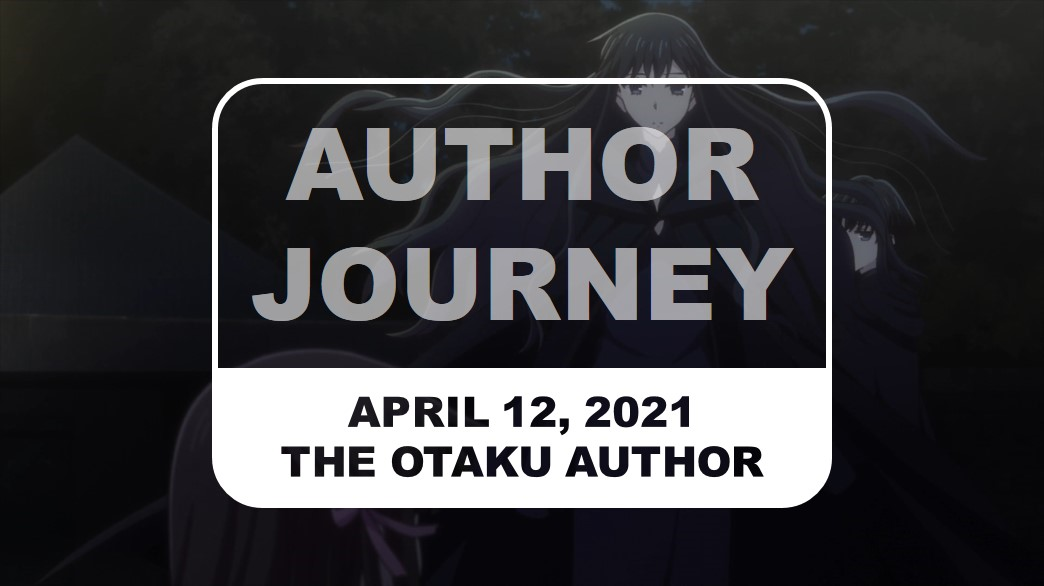 The Otaku Author Journey April 12 2021