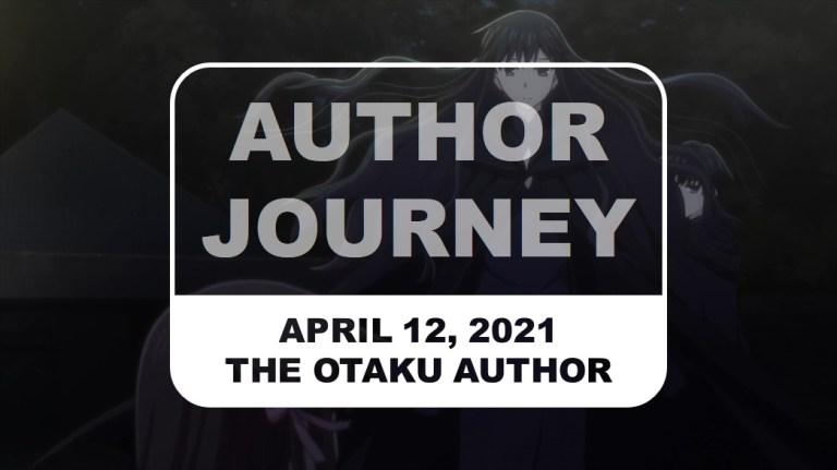 The Otaku Author Journey April 12 2021