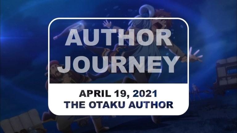 The Otaku Author Journey April 19 2021