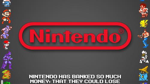 Nintendo can lose money.