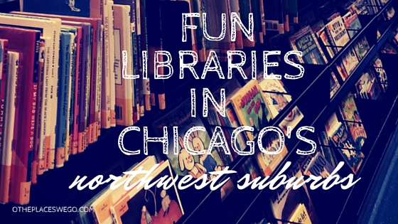 Fun libraries in the Northwest Suburbs of Chicago