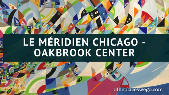 A stay at Le Meridien Chicago-Oakbrook Center