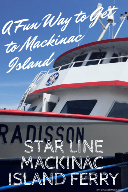 Pin this - A Fun Way to Get to Mackinac Island, MI- Star Line Mackinac Island Ferry