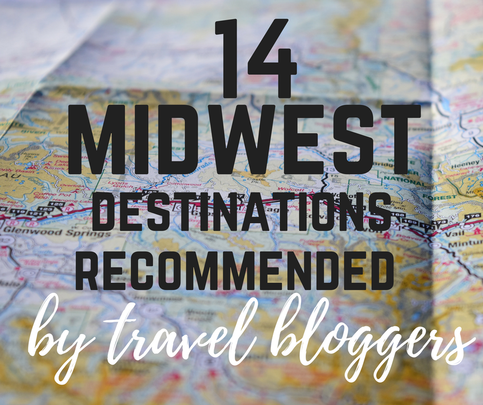 14 Midwest Destinations Recommended by Travel Bloggers
