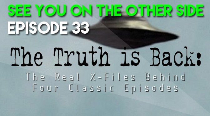 33 - The Truth Is Back: The Real X-Files Behind Four Classic Episodes