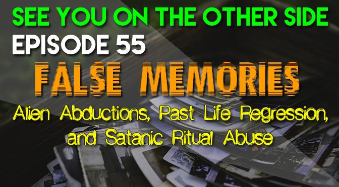 False Memories: Alien Abductions, Past Life Regression, and Satanic Ritual Abuse