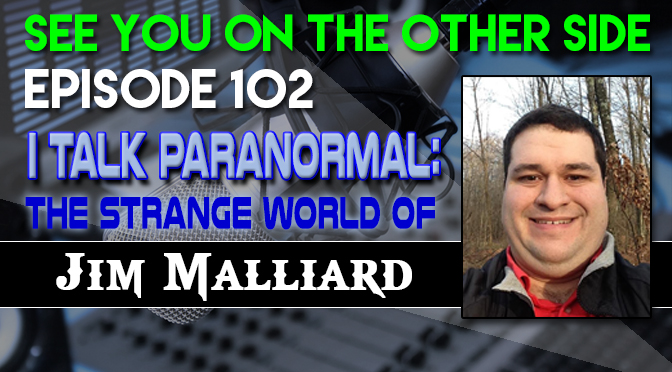 I Talk Paranormal: The Strange World of Jim Malliard