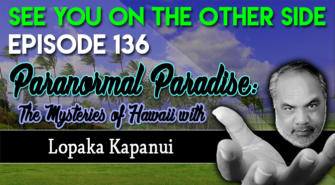 Paranormal Paradise: The Mysteries of Hawaii with Lopaka Kapanui