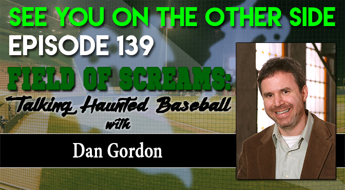 Field of Screams: Talking Haunted Baseball with Dan Gordon