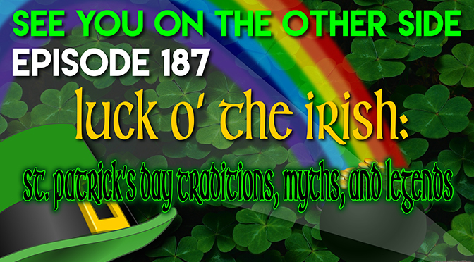 Luck O' The Irish: St. Patrick's Day Traditions, Mythss, and Legends