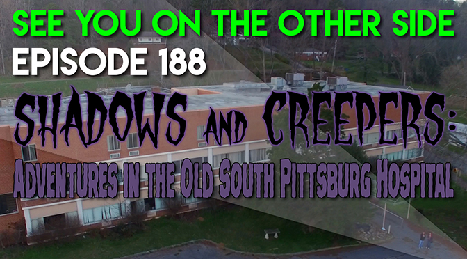 Shadows and Creepers: Adventures in the Old South Pittsburg Hospital