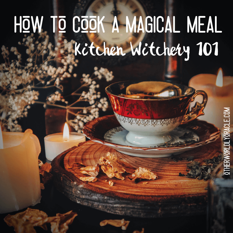 Kitchen Witchcraft: How to Cook a Magical Meal