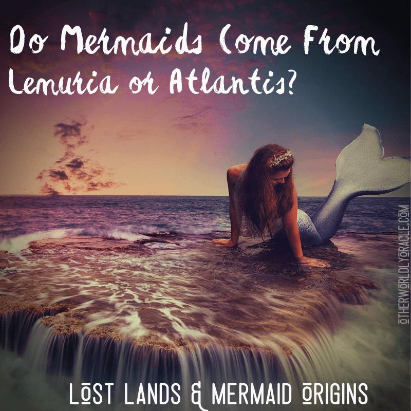 Mermaid Origins: Lemuria and Atlantis