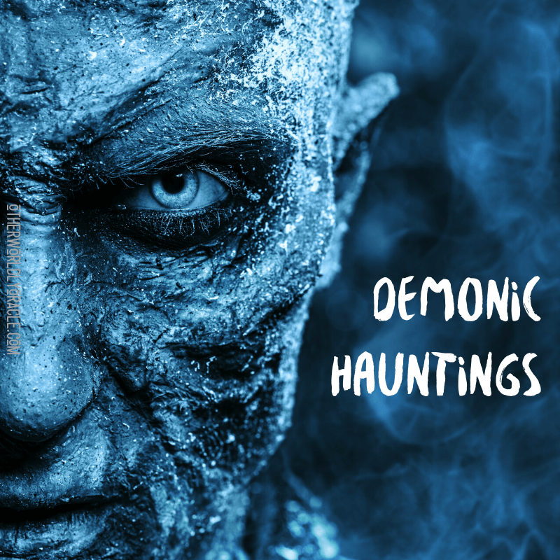 Demonic Hauntings: Signs of a Haunting and What To Do About It