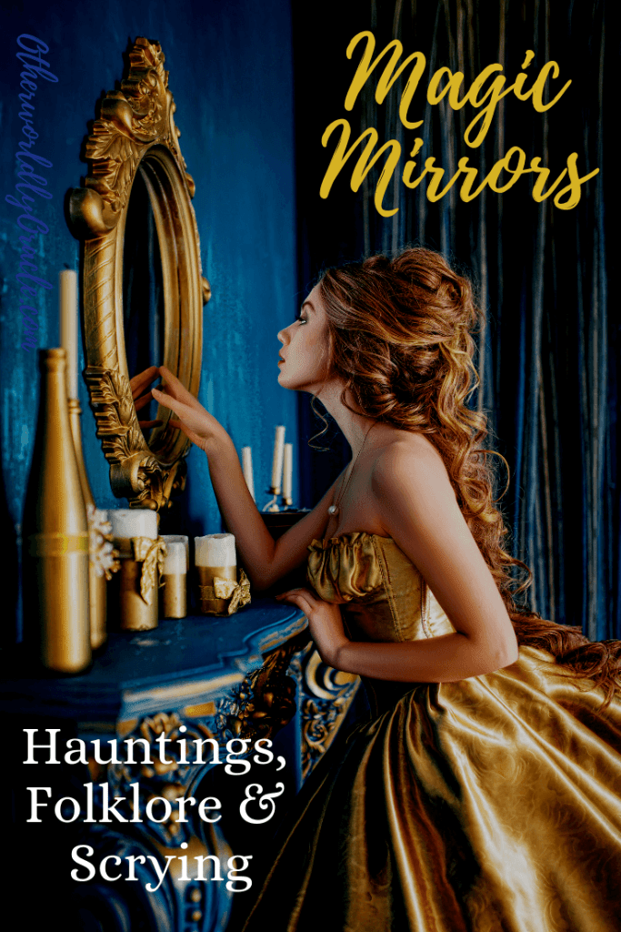 Magic & Haunted Mirrors: The History of the Mirror, It's Magical Abilities and How to Start Scrying
