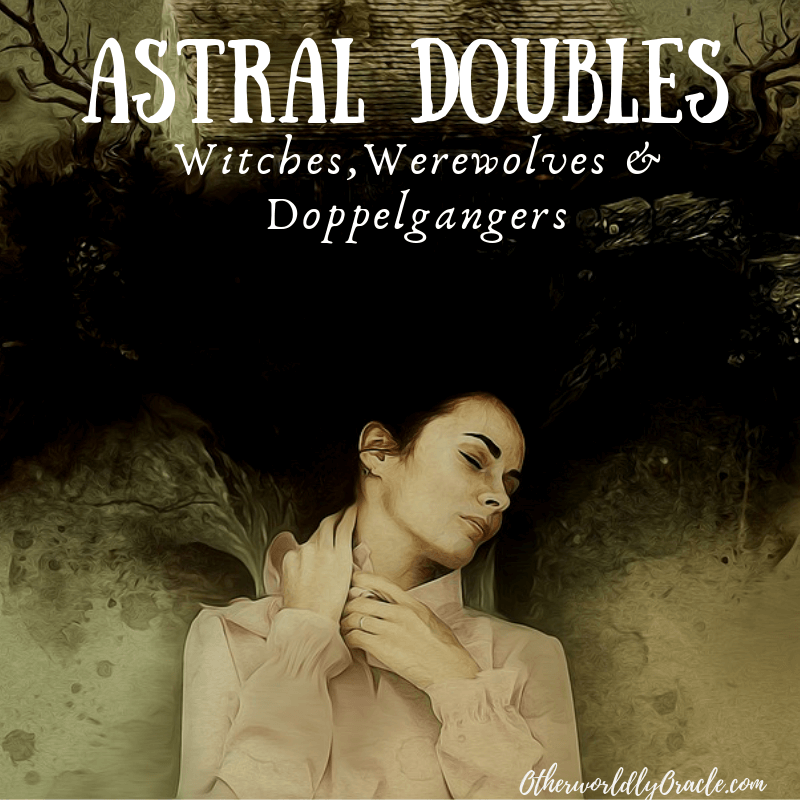 Astral Doubles: Flying Witches, Werewolves and Doppelgangers